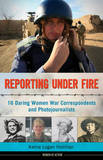 Reporting Under Fire by Kerrie Logan Hollihan