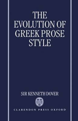 The Evolution of Greek Prose Style by Kenneth Dover