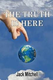 THE Truth is Here by Jack Mitchell