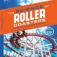 Science of Roller Coasters by Karen Latchana Kenney