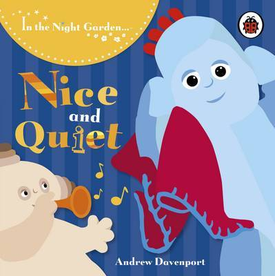In the Night Garden: Nice and Quiet by BBC Books