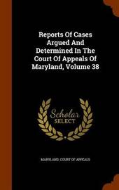 Reports of Cases Argued and Determined in the Court of Appeals of Maryland, Volume 38 image