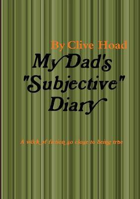 "My Dad's "" Subjective "" Diary by Clive Hoad"