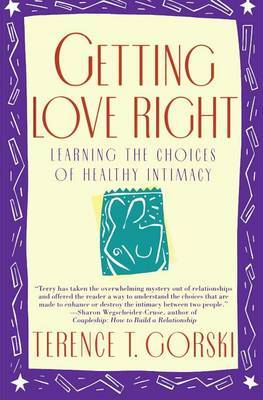 Getting Love Right by Terence T Gorski