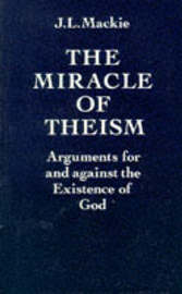 The Miracle of Theism by J.L. Mackie