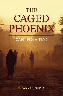 The Caged Phoenix by Dipankar Gupta image