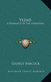 Yezad: A Romance of the Unknown by George Babcock