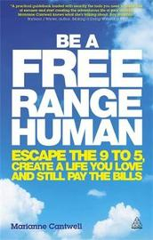 Be a Free Range Human by Marianne Cantwell