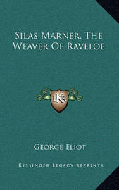 Silas Marner, the Weaver of Raveloe by George Eliot