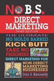 No B.S. Direct Marketing by Dan S Kennedy