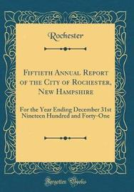Fiftieth Annual Report of the City of Rochester, New Hampshire by Rochester Rochester image