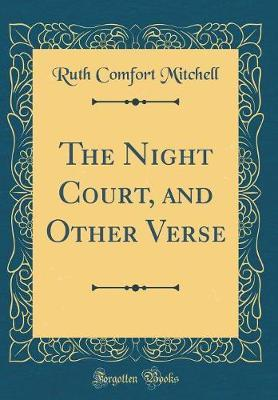 The Night Court, and Other Verse (Classic Reprint) by Ruth Comfort Mitchell