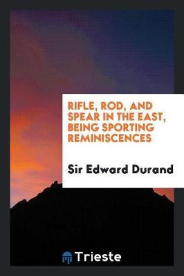 Rifle, Rod, and Spear in the East by Sir Edward Durand