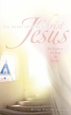 The Heart of Love for Christ Jesus by Rotimi, Timothy Oluniyi image