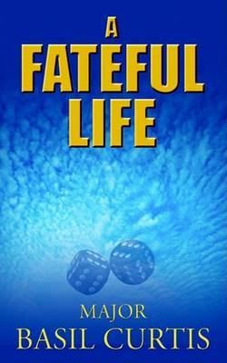 A Fateful Life by Major Basil Curtis image