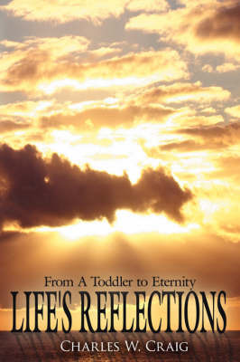 Life's Reflections by Charles W. Craig
