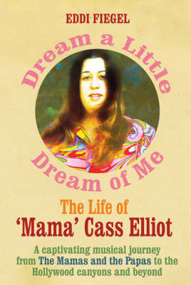 Dream a Little Dream of Me: The Life of 'Mama' Cass Elliot by Eddi Fiegel