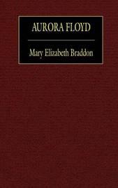 Aurora Floyd by Mary , Elizabeth Braddon