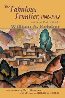 The Fabulous Frontier, 1846-1912 by William Aloysius Keleher image