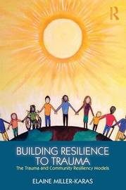 Building Resilience to Trauma by Elaine Miller-Karas