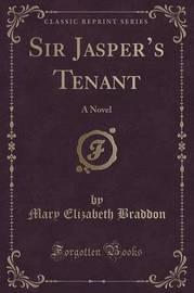 Sir Jasper's Tenant by Mary , Elizabeth Braddon