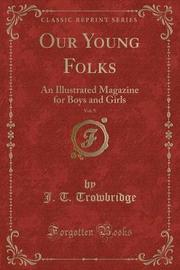 Our Young Folks, Vol. 9 by John Townsend Trowbridge