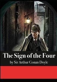 The Sign of the Four by Sir Arthur Cona Doyle