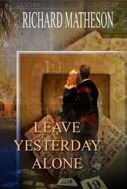 Leave Yesterday Alone and Musings by Richard Matheson