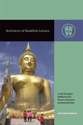Architects of Buddhist Leisure by Justin Thomas McDaniel