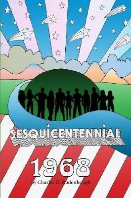Sesquicentennial-1968 by Charles D Rodenbough