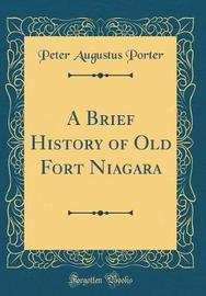 A Brief History of Old Fort Niagara (Classic Reprint) by Peter Augustus Porter