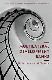 Multilateral Development Banks by Ihsan Ugur Delikanli
