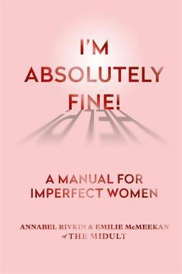 I'm Absolutely Fine! by Annabel Rivkin & Emilie McMeekan of The Midult