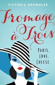 Fromage Trois by Victoria Brownlee