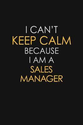 I Can't Keep Calm Because I Am A Sales Manager by Blue Stone Publishers
