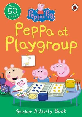 Peppa Pig: Peppa at Playgroup Sticker Activity Book by Peppa Pig