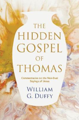 The Hidden Gospel of Thomas by William G. Duffy