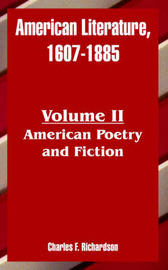 American Literature, 1607-1885: Volume II (American Poetry and Fiction) by Charles Francis Richardson image