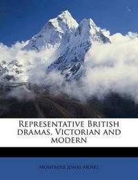 Representative British Dramas, Victorian and Modern by Montrose Jonas Moses