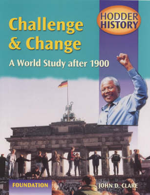 Challenge and Change: A World Study After 1900: Foundation Edition by John D Clare