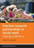 Practice Research Partnerships in Social Work by Christa Fouche