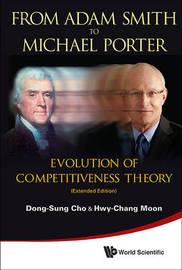 From Adam Smith To Michael Porter: Evolution Of Competitiveness Theory (Extended Edition) by Dong-Sung Cho