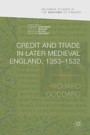 Credit and Trade in Later Medieval England, 1353-1532 by Richard Goddard