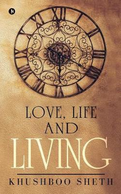 Love, Life and Living by Khushboo Sheth