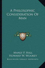 A Philosophic Consideration of Man by Manly P. Hall