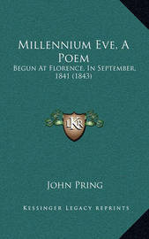 Millennium Eve, a Poem: Begun at Florence, in September, 1841 (1843) by John Pring