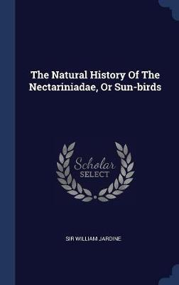 The Natural History of the Nectariniadae, or Sun-Birds by Sir William Jardine