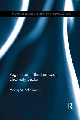 Regulation in the European Electricity Sector by Maciej M. Sokolowski
