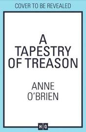 A Tapestry of Treason by Anne O'Brien