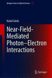 Near-Field-Mediated Photon-Electron Interactions by Nahid Talebi